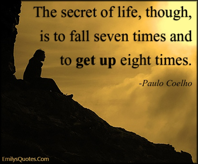 EmilysQuotes.Com-secret-life-fall-seven-rise-get-up-eight-amazing-great-inspirational-motivational-encouraging-attitude-Paulo-Coelho